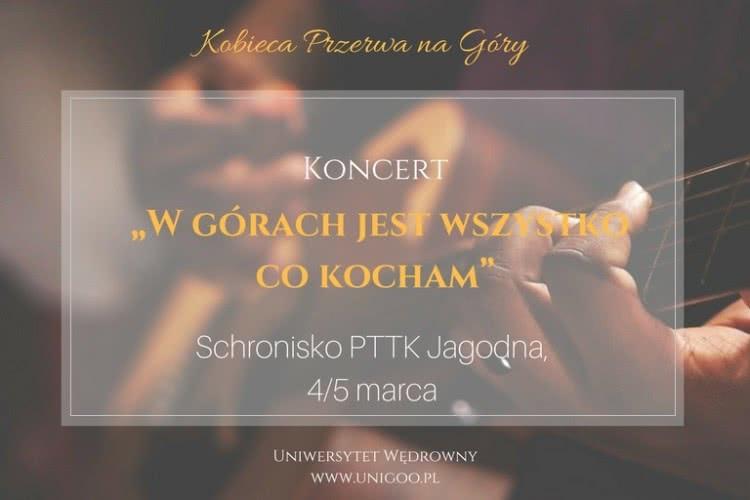 """Koncert """"W Górach jest wszystko co kocham"""" Schronisko PTTK Jagodna, 4/5 marca"""