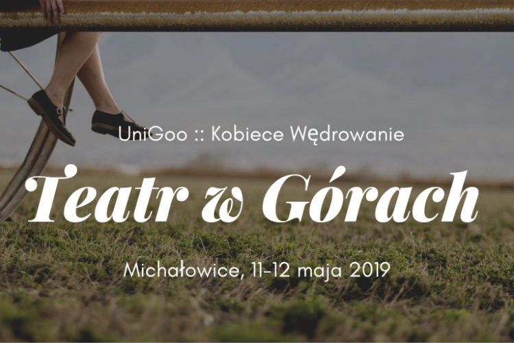 Teatr w Górach, Michałowice, 11-12 maja 2019r.